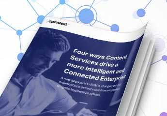 Four ways Content Services drive a more Intelligent and Connected Enterprise